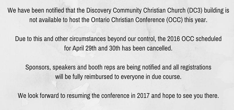 We have been notified that the Discovery Community Christian Church (DC3) building is not available to host the Ontario Christian Conference (OCC) this year. Due to this and other circumstances beyond our cont (2).jpg